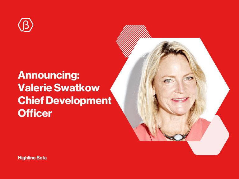 Valerie Swatkow Joins Highline Beta as Chief Development Officer